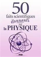 Couverture du livre « La physique : 50 faits scientifiques étonnants » de Fabien Mieturka aux éditions Editions Asap
