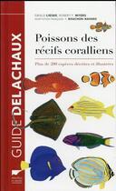 Couverture du livre « Poissons des recifs coralliens ; plus de 200 espèces décrites et illustrées » de Ewald Lieske et Robert F. Myers aux éditions Delachaux & Niestle