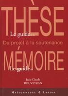 Couverture du livre « Le Guide De La These Le Guide Du Memoire Ned » de Rouveyran J C aux éditions Maisonneuve Larose