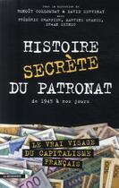 Couverture du livre « Histoire secrète du patronat ; de 1945 à nos jours » de Benoit Collombat et David Servenay aux éditions La Decouverte