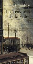 Couverture du livre « La traversée de la ville t.2 ; la diaspora des Desrosiers » de Michel Tremblay aux éditions Actes Sud