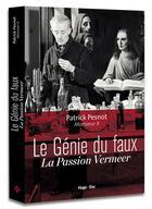Couverture du livre « Le génie du faux ; la passion Vermeer » de Patrick Pesnot aux éditions Hugo Document