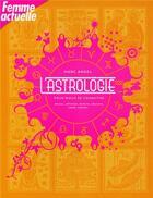 Couverture du livre « L'astrologie pour mieux se connaître ; amour, affinités, famille, réussite, sante, travail... » de Marc Angel aux éditions Prisma Passion