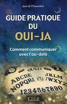 Couverture du livre « Guide pratique du oui-ja ; comment communiquer avec l'au-delà » de Jean De L'Hosaniere aux éditions Trajectoire