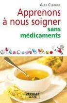 Couverture du livre « Apprenons a nous soigner sans medicaments » de Alex Clergue aux éditions Delville