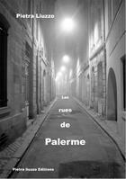 Couverture du livre « Les rues de palerme » de Pietra Liuzzo aux éditions Pietra Liuzzo