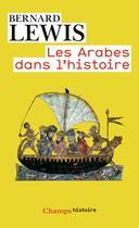 Couverture du livre « Les arabes dans l'histoire » de Bernard Lewis aux éditions Flammarion