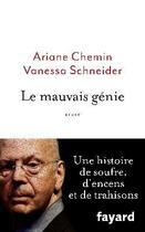 Couverture du livre « Le mauvais génie » de Ariane Chemin et Vanessa Schneider aux éditions Fayard