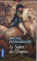 Couverture du livre « Le sabre de l'Empire » de Michel Peyramaure aux éditions Pocket