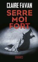 Couverture du livre « Serre-moi fort » de Claire Favan aux éditions Pocket