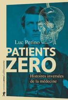 Couverture du livre « Patients zéro ; histoires inversées de la médecine » de Luc Perino aux éditions La Decouverte