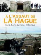 Couverture du livre « À l'assaut de La Hague ; sur le chemin du mur de l'Atlantique » de Rafael Deroo aux éditions Isoete