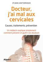 Couverture du livre « Je soigne mes cervicales ; causes, traitements, prévention » de Jean-Loup Dervaux aux éditions Alpen
