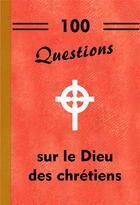 Couverture du livre « 100 questions sur le dieu des chrétiens » de Michel Gurnaud aux éditions Saint Jude