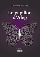 Couverture du livre « Le papillon d'Alep » de Daniele Gourdon aux éditions Les Trois Colonnes