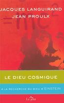 Couverture du livre « Le Dieu cosmique ; à la recherche du dieu d'Einstein » de Jean Proulx et Jacques Languirand aux éditions Le Jour