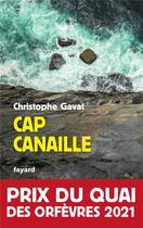 Couverture du livre « Cap canaille » de Christophe Gavat aux éditions Fayard