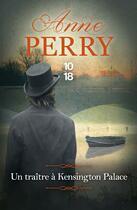 Couverture du livre « Un traître à Kensington Palace » de Anne Perry aux éditions 10/18