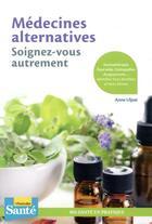 Couverture du livre « Médecines alternatives, soignez-vous autrement » de Anne Ulpat aux éditions Le Particulier