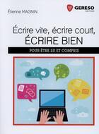 Couverture du livre « Écrire vite, écrire court, écrire bien » de Etienne Magnin aux éditions Gereso