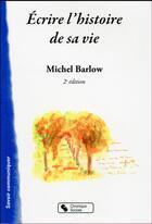 Couverture du livre « Écrire l'histoire de sa vie (2e édition) » de Michel Barlow aux éditions Chronique Sociale