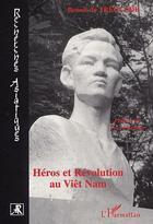 Couverture du livre « Heros Et Revolution Au Viet Nam » de Benoit De Treglode aux éditions L'harmattan