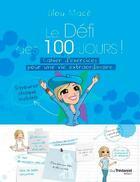 Couverture du livre « Le défi des 100 jours ! ; cahier d'exercices pour une vie extraordinaire » de Lilou Mace aux éditions Tredaniel