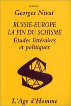 Couverture du livre « Russie-europe la fin du schisme » de Georges Nivat aux éditions L'age D'homme