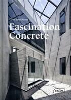 Couverture du livre « Fascination concrète » de Chris Van Uffelen aux éditions Braun