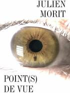 Couverture du livre « Point(s) de vue » de Julien Morit aux éditions Bookelis
