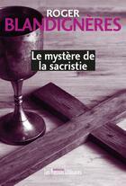Couverture du livre « Le mystère de la sacristie » de Roger Blandigneres aux éditions Presses Litteraires