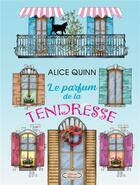 Couverture du livre « Le parfum de la tendresse » de Alice Quinn aux éditions Bookelis