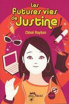 Couverture du livre « Les futures vies de Justine » de Chloe Rayban aux éditions Albin Michel Jeunesse
