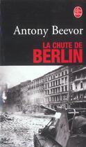 Couverture du livre « La chute de berlin » de Antony Beevor aux éditions Lgf