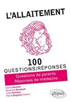 Couverture du livre « 100 QUESTIONS/REPONSES ; l'allaitement ; questions de parents, réponses de médecins » de Cecile Boscher et Sandrine Boudault et Julie Hamdan et Pierre Begasse aux éditions Ellipses Marketing