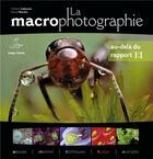 Couverture du livre « La macrophotographie ; au-delà du rapport 1:1 » de Frederic Labaune et Daniel Nardin aux éditions Biotope