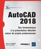 Couverture du livre « AutoCAD 2018 ; des fondamentaux à la présentation détaillée autour de projets professionnels » de Olivier Le Frapper et Jean-Yves Gouez aux éditions Eni