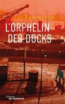 Couverture du livre « L'orphelin des docks » de Cay Rademacher aux éditions Editions Du Masque