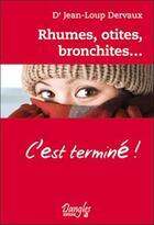 Couverture du livre « Rhumes, otites, bronchites... c'est terminé ! » de Dervaux Dr. Jean-Lou aux éditions Dangles