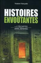 Couverture du livre « Histoires envoûtantes de l'Egypte ancienne » de Violaine Vanoyeke aux éditions Grancher