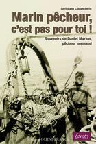Couverture du livre « Marin pêcheur, c'est pas pour toi ! souvenirs d'un pêcheur normand » de Christiane Lablancherie aux éditions Ouest France