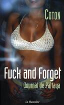 Couverture du livre « Fuck and forget ; journal de pattaya » de Coton aux éditions La Musardine