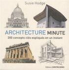 Couverture du livre « Architecture minute ; 200 concepts clés expliqués en un instant » de Susie Hodge aux éditions Contre-dires