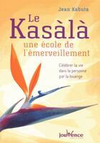 Couverture du livre « Le kasàlà ; une école de l'émerveillement ; célébrer la vie dans la personne par l'auto-louange » de Jean Kabuta aux éditions Jouvence