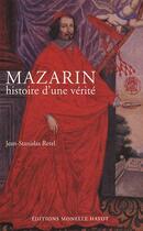 Couverture du livre « Mazarin ; histoire d'une vérité » de Jean-Stanislas Retel aux éditions Monelle Hayot