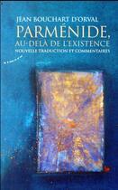 Couverture du livre « Parménide, au-delà de l'existence ; nouvelle traduction et commentaires » de Jean Bouchart D'Orval aux éditions Almora