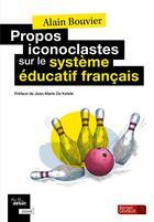 Couverture du livre « Propos iconoclastes sur le sytème éducatif français » de Alain Bouvier aux éditions Berger-levrault