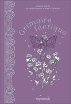 Couverture du livre « Grimoire féerique » de Cathy Delanssay et Valerie Motte aux éditions Pygmalion