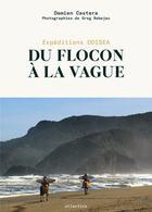 Couverture du livre « Du flocon à la vague ; expéditions Odisea » de Damien Castera et Greg Rabejac aux éditions Atlantica
