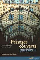 Couverture du livre « Passages couverts parisiens (édition 2002) » de Anne-Marie Dubois et Jean-Claude Delorme et Martine Mouchy aux éditions Parigramme